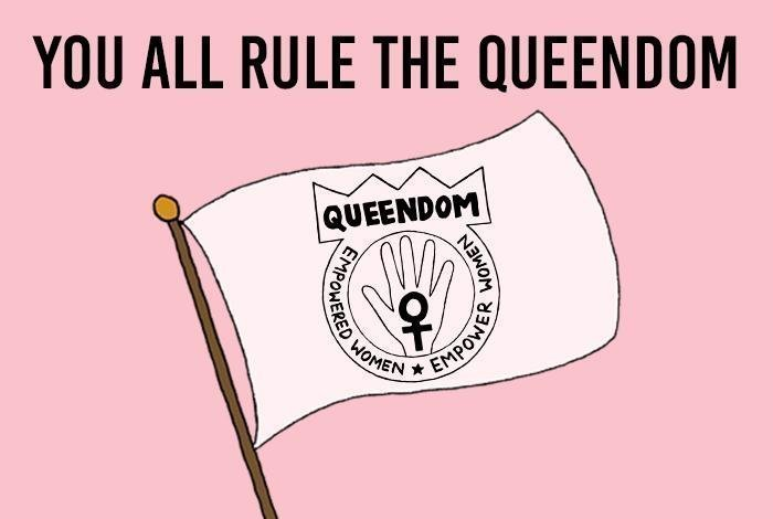 you all rule the queendom